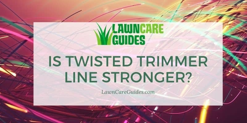 is twisted trimmer line stronger?