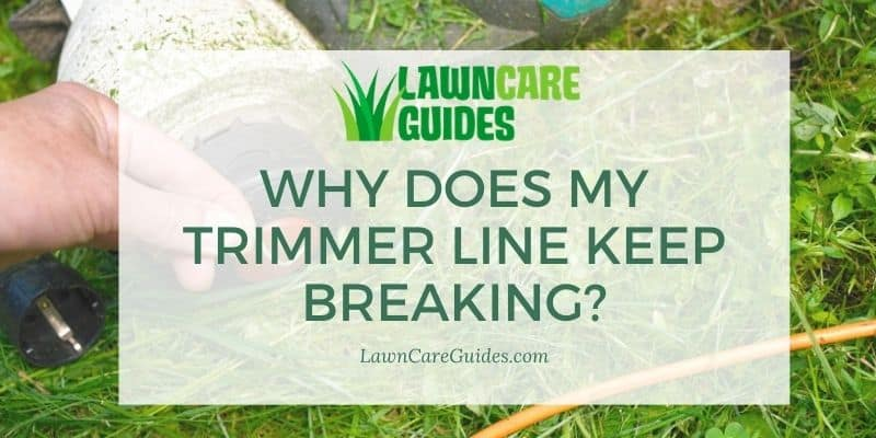 why does my trimmer line keep breaking?