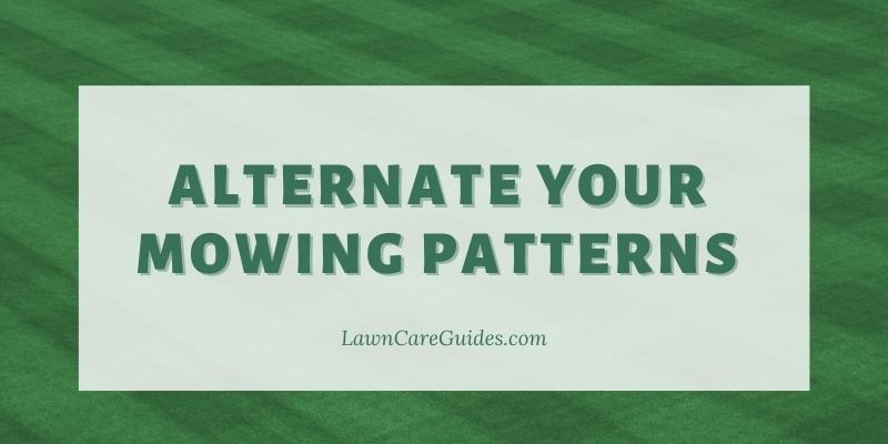 alternate your mowing patterns